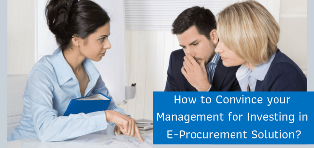 How to Convince your Management for Investing in E-Procurement Solution?